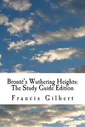 Bronte's Wuthering Heights: The Study Guide Edition: Complete Text & Integrated Study Guide