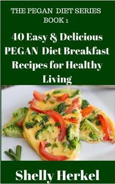 40 Easy & Delicious Pegan Diet Breakfast Recipes for Healthy Living