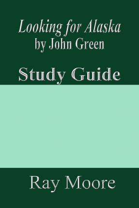 Looking for Alaska by John Green  A Study Guide