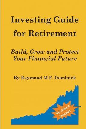 Investing Guide for Retirement: Build, Grow and Protect Your Financial Future