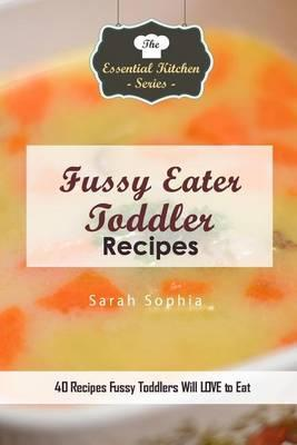 Astrosadventuresbookclub.com Fussy Eater Toddler Recipes : 40 Recipes Fussy Toddlers Will Love to Eat Image