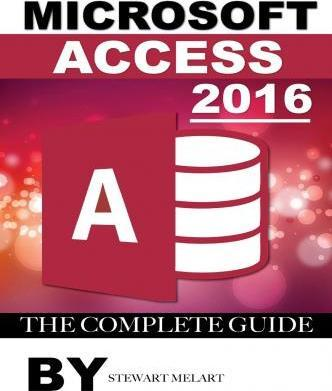 Microsoft Access 2016 : The Complete Guide
