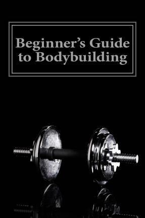 Beginner's Guide to Bodybuilding