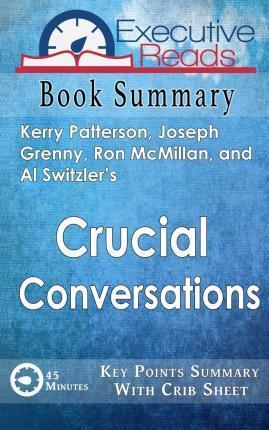 Book Summary: Crucial Conversations: 45 Minutes - Key Points Summary/Refresher with Crib Sheet Infographic
