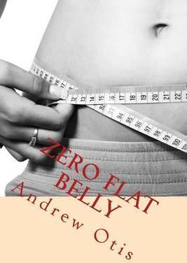 Zero Flat Belly : Plan Your Diet and Lose Weight with Delicious Recipes. Enjoy Your Flat Belly!