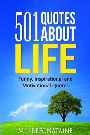 501 Quotes About Life M Prefontaine 9781519569240