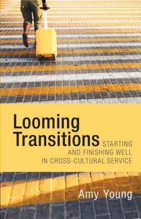 Looming Transitions : Starting and Finishing Well in Cross-Cultural Service