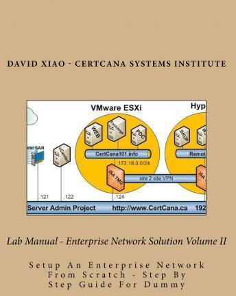 Lab Manual - Enterprise Network Solution Volume II: Setup an Enterprise Network from Scratch - Step by Step Guide for Dummy