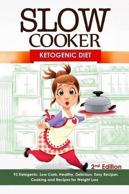 Slow Cooker : Ketogenic Diet: Ketogenic, Low Carb, Healthy, Delicious, Easy Recipes: Cooking and Recipes for Weight Loss