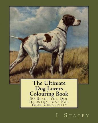The Ultimate Dog Lovers Colouring Book: 50 Beautiful Dog Illustrations for Your Creativity