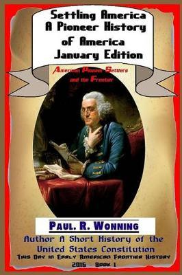 Settling America ? a Pioneer History of America? January Edition  American Pioneer Settlers and the Frontier
