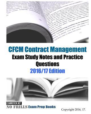 Cfcm Contract Management Exam Study Guide & Practice Questions 2016/17 Edition