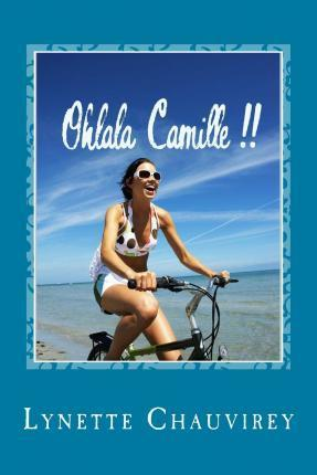 Ohlala Camille !! - Learn French with Chick Lit : Modern and Fun Stories with French/English Glossaries Throughout the Text