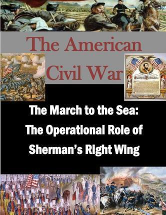 The March to the Sea  The Operational Role of Sherman's Right Wing
