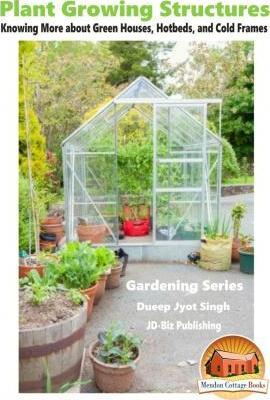 Plant Growing Structures - Knowing More about Green Houses, Hotbeds
