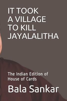 It Took a Village to Kill Jayalalitha