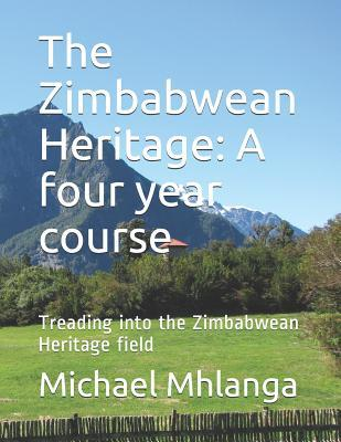The Zimbabwean Heritage  A four year course Treading into the Zimbabwean Heritage field