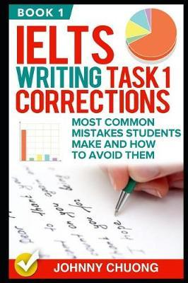Ielts Writing Task 1 Corrections  Most Common Mistakes Students Make and How to Avoid Them (Book 1)