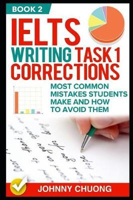 Ielts Writing Task 1 Corrections  Most Common Mistakes Students Make and How to Avoid Them (Book 2)