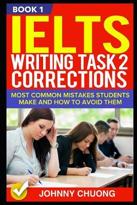 Ielts Writing Task 2 Corrections  Most Common Mistakes Students Make and How to Avoid Them (Book 1)
