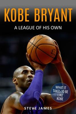 Kobe Bryant : A League Of His Own