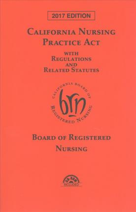 California Nursing Practice Act With Regulations and Related Statutes 2017