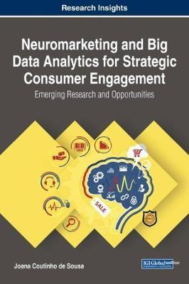 Neuromarketing and Big Data Analytics for Strategic Consumer Engagement  Emerging Research and Opportunities