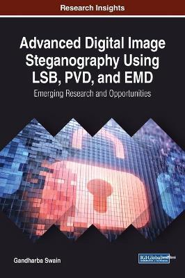 Advanced Digital Image Steganography Using LSB, PVD, and EMD Emerging Research and Opportunities