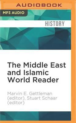 The Middle East and Islamic World Reader  An Historical Reader for the 21st Century