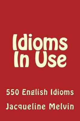 Idioms in Use : 550 Idioms in Use