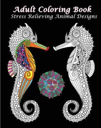 Adult Coloring Book Stress Relieving Animal Designs: An Adult Coloring Book Featuring Mandalas & Animals 2016
