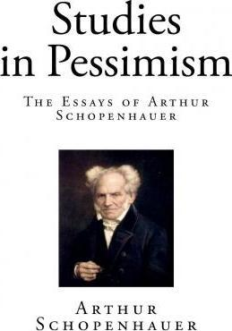 a report on arthur schopenhauers philosophy of pessimism