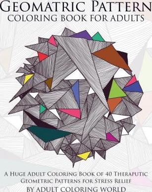 Geometric Pattern Coloring Book for Adults : Adult Coloring World ...