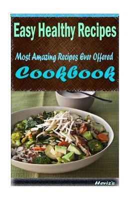 Easy Healthy Recipes  101 Delicious, Nutritious, Low Budget, Mouth Watering Cookbook