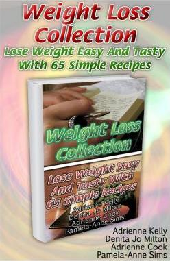 Weight Loss Collection : Lose Weight Easy and Tasty with 65 Simple Recipes: (Low Carb Cookbook, Low Carb Diet, Low Carb Recipes for Weight Loss, Fat Bombs, Gluten Free Deserts, Lose Weight)