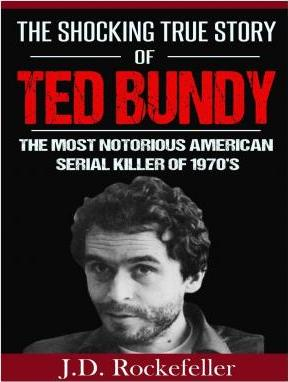 The Shocking True Story of Ted Bundy : The Most Notorious American Serial Killer of 1970's