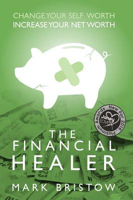 The Financial Healer: Change Your Self-Worth, Increase Your Net Worth