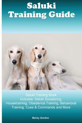 Saluki Training Guide Saluki Training Book Includes: Saluki Socializing, Housetraining, Obedience Training, Behavioral Training, Cues & Commands and More