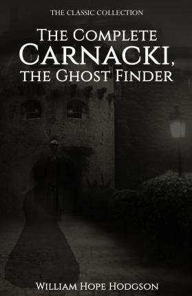 The Complete Carnacki, the Ghost Finder