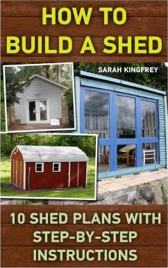 How to Build a Shed : 10 Shed Plans with Step-By-Step Instructions: (Woodworking Basics, DIY Shed, Woodworking Projects, Chicken COOP Plans, Shed Plans, Woodworking, Chicken Coop, Sheds, Carpentry)
