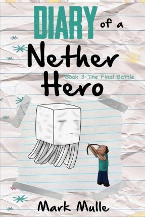 Diary of a Nether Hero (Book 3) : The Final Battle (An Unofficial Minecraft Book for Kids Ages 9 - 12 (Preteen)