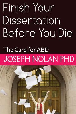 Finish Your Dissertation Before You Die: The Cure for Abd