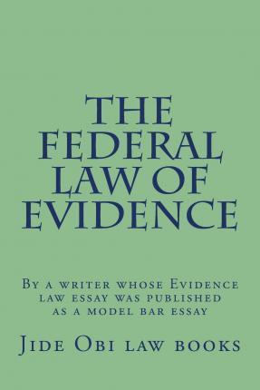 essay on evidence law Overruled john may answer under fre 405 and 701 since dan is claiming that he acted in self-defense, evidence of pat's character as a peaceful or violent person is relevant evidence of pat's character trait for violence/peacefulness may be in the form of opinion testimony under fre 405.