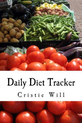 Daily Diet Tracker : With Calorie Counting Charts & Goals – Cristie Will