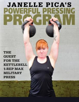 Janelle Pica's Powerful Pressing Program : The Quest for the Kettlebell 1-Rep Max Military Press