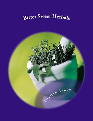 Bitter Sweet Herbals: Home Remedies and First Aid Medicine