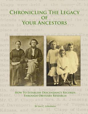 Chronicling the Legacy of Your Ancestors  How to Establish Descendancy Records Through Obituary Research