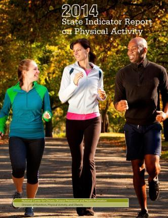 2014 State Indicator Report on Physical Activity – National Center for Chronic Disease Prev