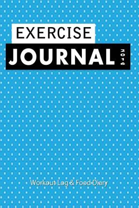Exercise Journal 2016: Workout Log & Food Diary: Food & Fitness Journal to Record Your Diet & Exercise Routine