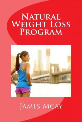 Natural Weight Loss Program : The Real Natural Way to Reduce Your Weight in a Few Days
